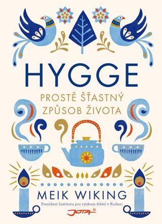 Hygge  Prostě šťastný způsob života. Proč jsou Dánové nejšťastnějšími lidmi na světě? Odpovědí je hygge.