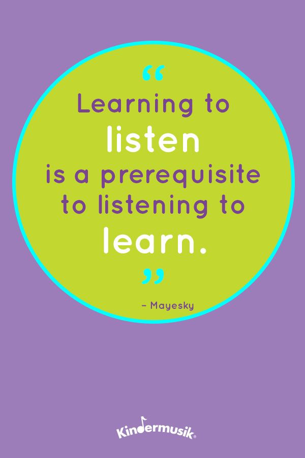 """""""Learning to listen is a prerequisite to listening to learn."""" - Mayesky"""