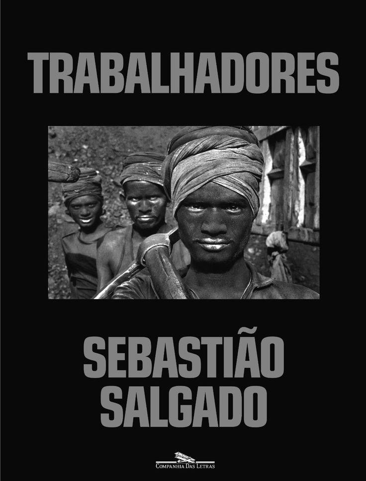 Trabalhadores, livro de Sebastião Salgado. https://www.fotografiadiaria.com.br/publicacoes/fotolivro-trabalhadores-sebastiao-salgado-de-sebastiao-salgado/