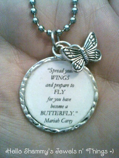 Mariah Carey Lyrics Necklace. Spread your WINGS and prepare to FLY for you have become a BUTTERFLY.