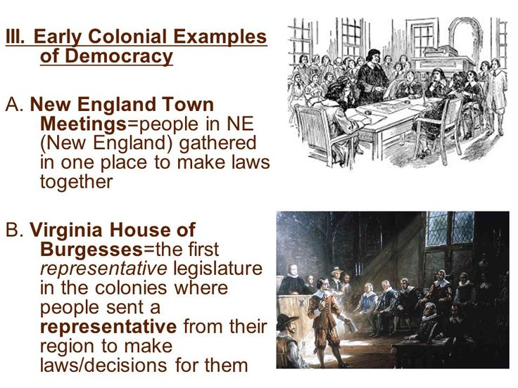 30 III. Early Colonial Examples of Democracy A. New England Town Meetings=people ...