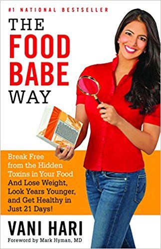 The Food Babe Way: Break Free from the Hidden Toxins in Your Food and Lose Weight, Look Years Younger, and Get Healthy in Just 21 Days!: Vani Hari, Mark Hyman: 9780316376464: Amazon.com: Books