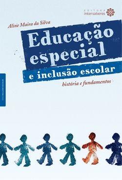Educação Especial e Inclusão Escolar: história e fundamentos
