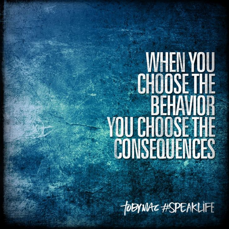 When u shoes the behavior you choose the consequences TobyMac speak life