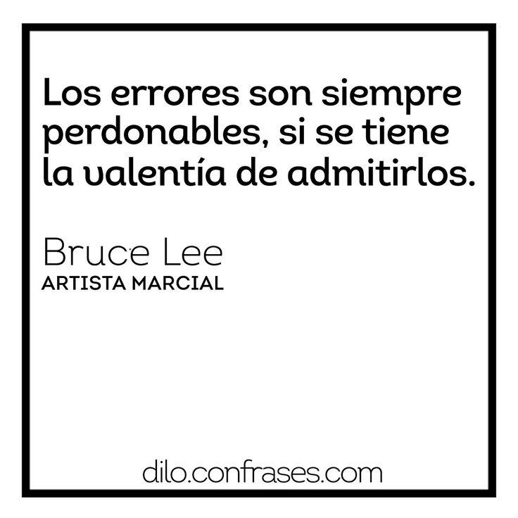 Los errores son siempre perdonables, si se tiene la valentía de admitirlos - Bruce lee  http://dilo.confrases.com/