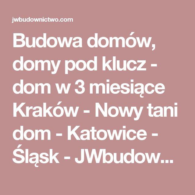 Budowa domów, domy pod  klucz - dom w 3 miesiące Kraków - Nowy tani dom - Katowice - Śląsk -  JWbudownictwo