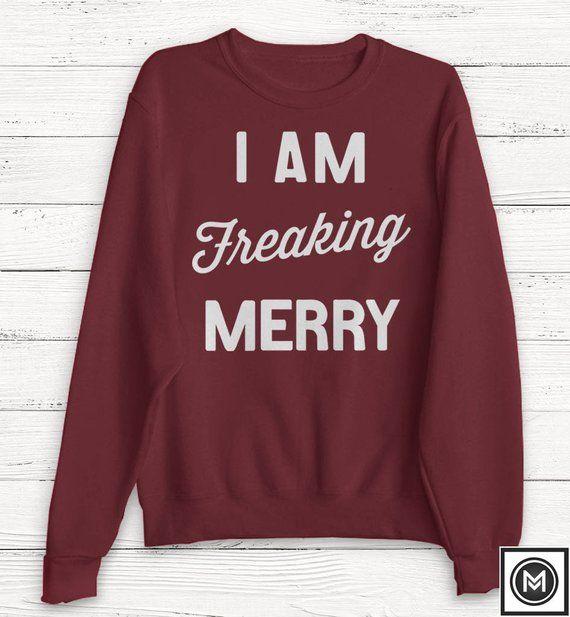 Christmas Sweater - I Am Freaking Merry - Christmas Shirt - Women\u0027s