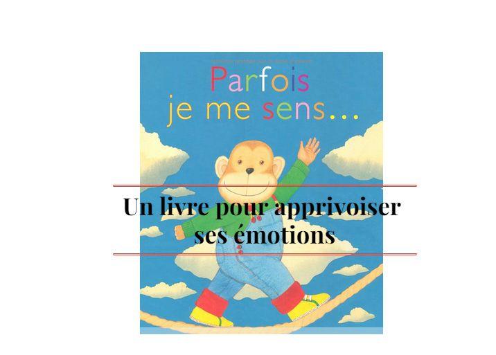 """""""Parfois je me sens"""" : un livre pour enfants qui les aide à reconnaître et à apprivoiser leurs émotions"""