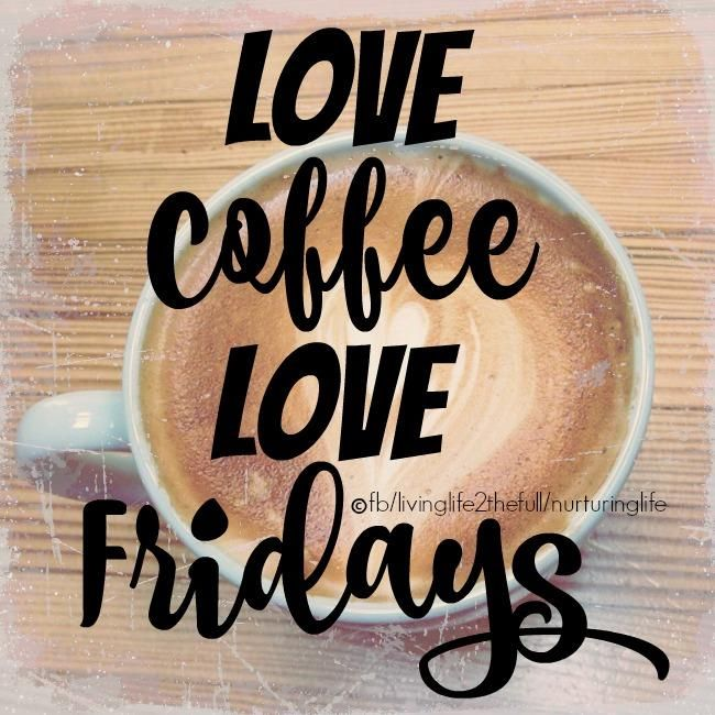 Love Coffee, Love Fridays #friday friday quote coffee