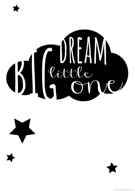 """Dream big little one 'Free Printable poster on www.everythingelze.com"