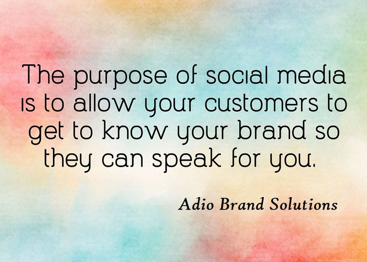 The purpose of #socialmedia is to allow your customers to get to know your brand so they can speak for you.