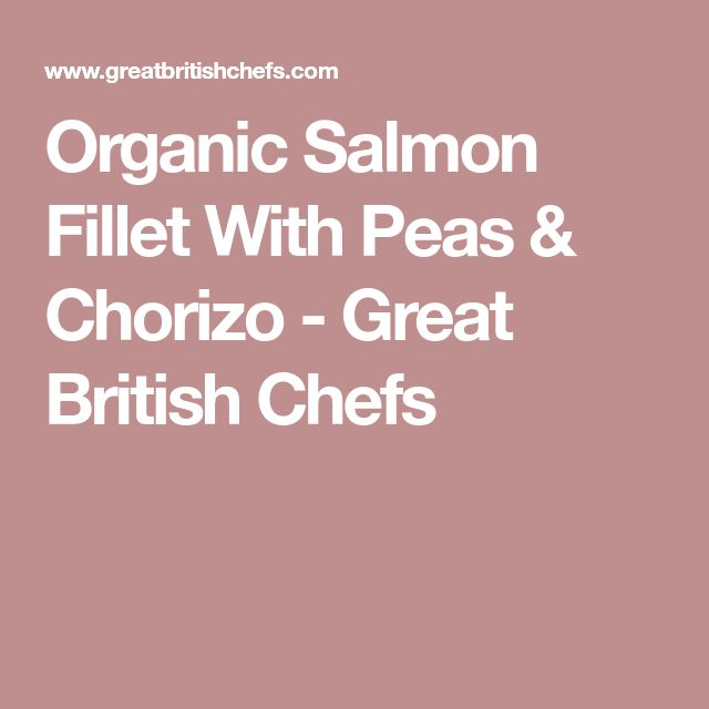 Organic Salmon Fillet With Peas & Chorizo - Great British Chefs