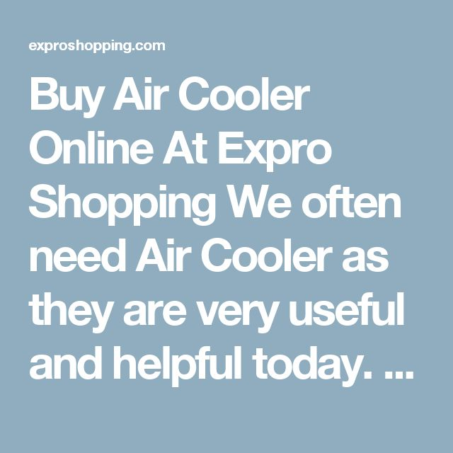 Buy Air Cooler Online At Expro Shopping  We often need Air Cooler as they are very useful and helpful today. Expro Shopping brings to you a diverse collection ofAir Cooler at one place at best price.    Shop Online for All Types of Air Cooler  You will come across best price Air Cooler, Best deals of all types Air Cooler with cash on delivery and fast shipment options.    Keywords for best search - Air Cooler  The ideal keywords to search these products can be air cooler online, air…