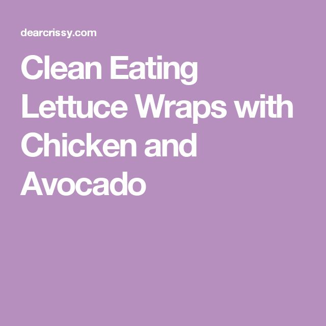 Clean Eating Lettuce Wraps with Chicken and Avocado