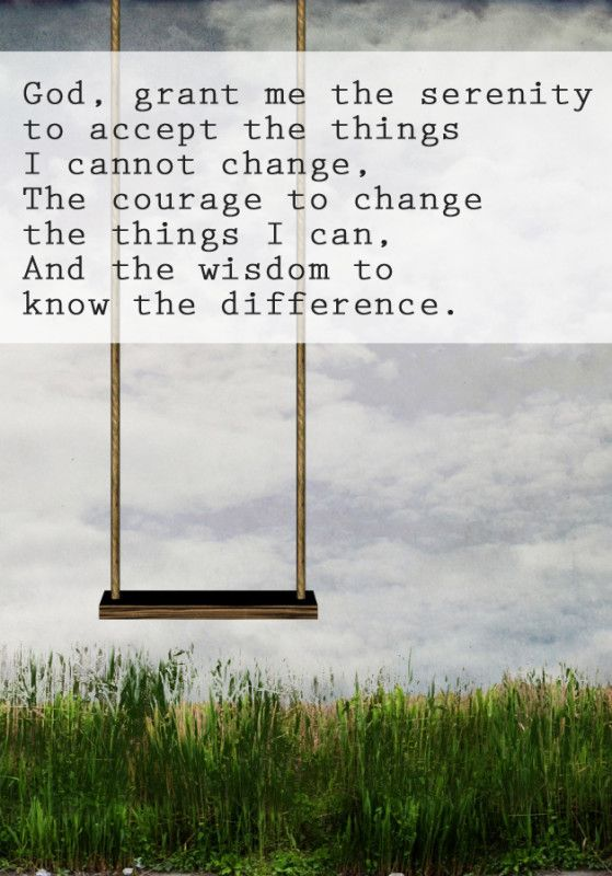 serenity prayer--my college roommate taught me this and many years later it is still one of my favorite inspirational messages