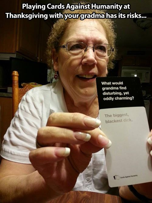 Playing Cards Against Humanity with your grandma … I now must buy this game!
