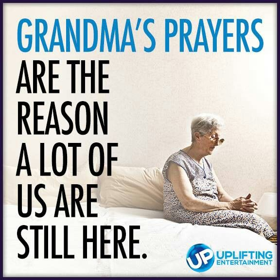 Grandma's prayers....my husband is one of them! THANK YOU LORD!!