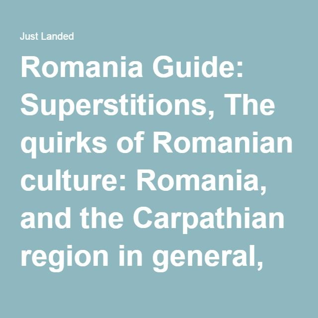 Romania Guide: Superstitions, The quirks of Romanian culture: Romania, and the Carpathian region in general,