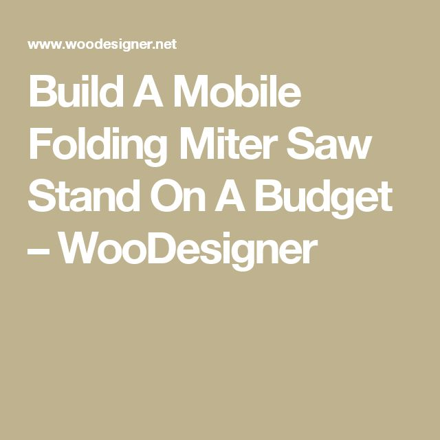 Build A Mobile Folding Miter Saw Stand On A Budget – WooDesigner