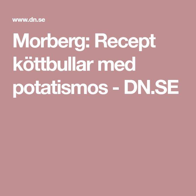 Morberg: Recept köttbullar med potatismos - DN.SE