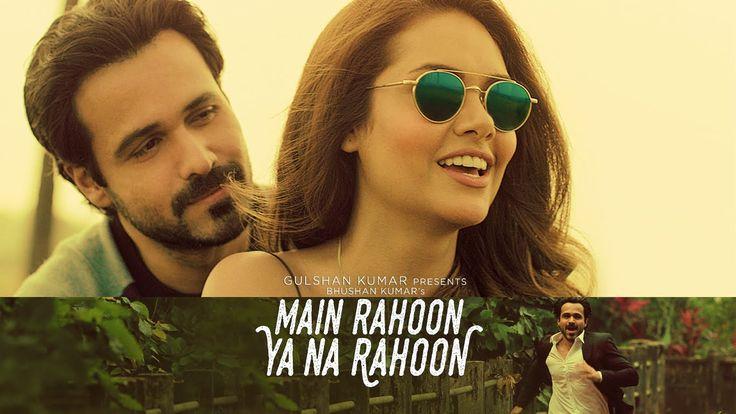 Main Rahoon Ya Na Rahoon Full Video | Emraan Hashmi, Esha Gupta | Amaal ...