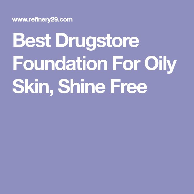 Best Drugstore Foundation For Oily Skin, Shine Free