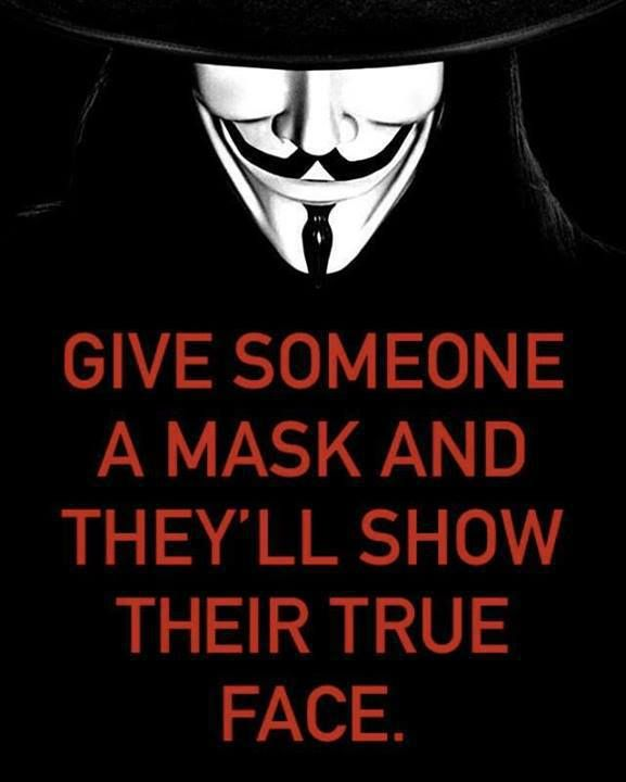 Give someone a mask and they'll show their true face