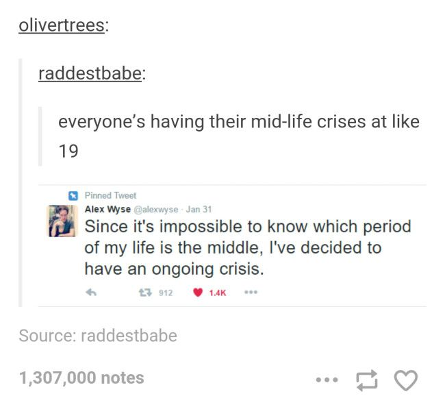 Midlife crisis, my whole life is a crisis! Midlife will be nothing!