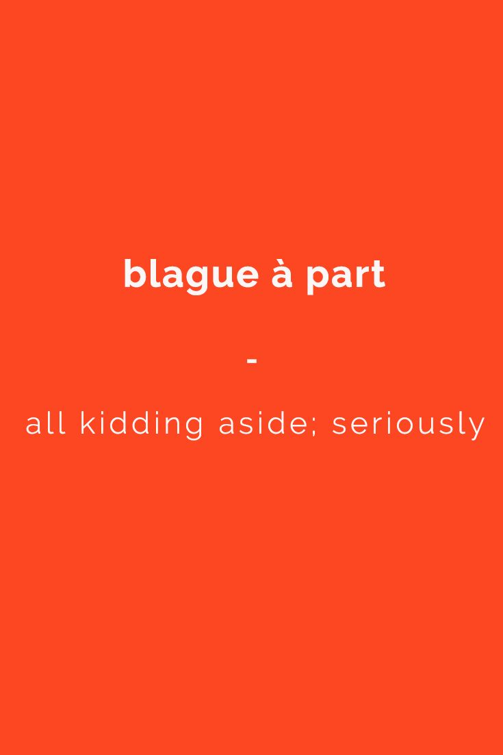 blague à part - all kidding aside; seriously | Want more French phrases? Check out this e-book for all the essentials you need to travel in France with confidence. Get it now at https://store.talkinfrench.com/product/french-phrasebook-the-essential/