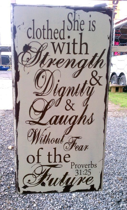 Perfect for Mothers Day!  Proverbs 31:25- She is clothed with strength and dignity and laughs without fear of the future!  Trista Hill- Heritage Designs heritagedesigns