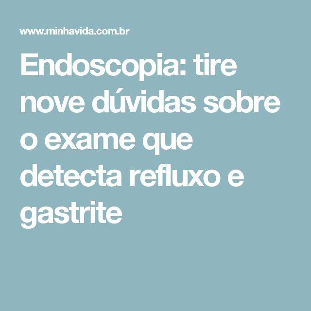 Endoscopia: tire nove dúvidas sobre o exame que detecta refluxo e gastrite
