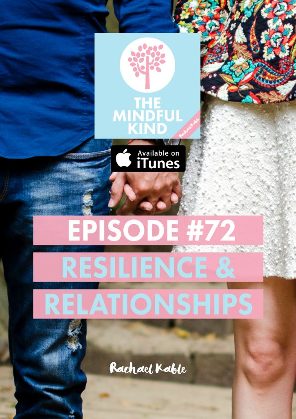 The Mindful Kind, episode 72: Resilience, relationships and mindfulness. Discover more about how relationships impact our resilience and help us deal with stressful events and life changes.