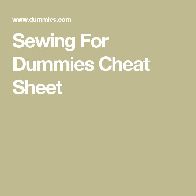 Sewing For Dummies Cheat Sheet