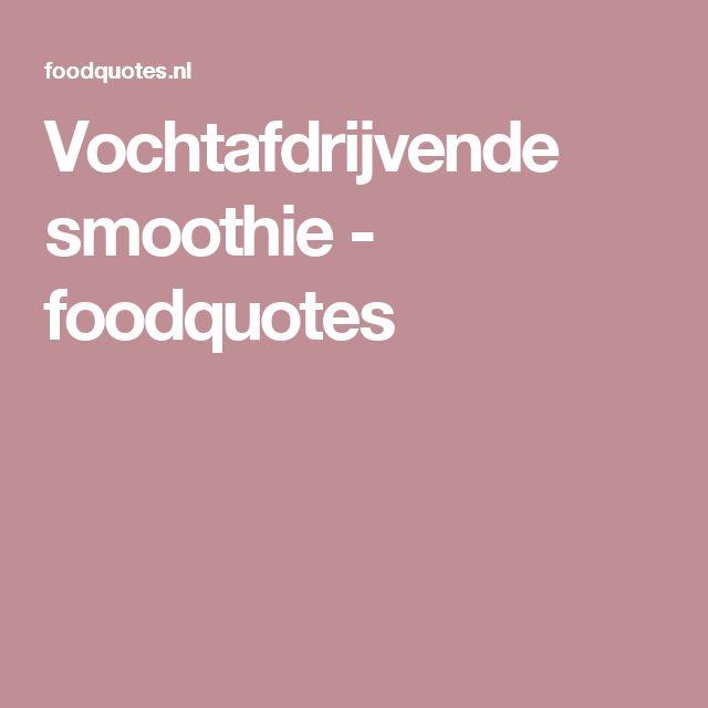 Vochtafdrijvende smoothie - foodquotes