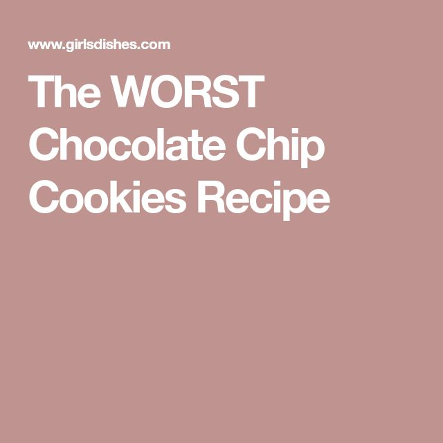 The WORST Chocolate Chip Cookies Recipe