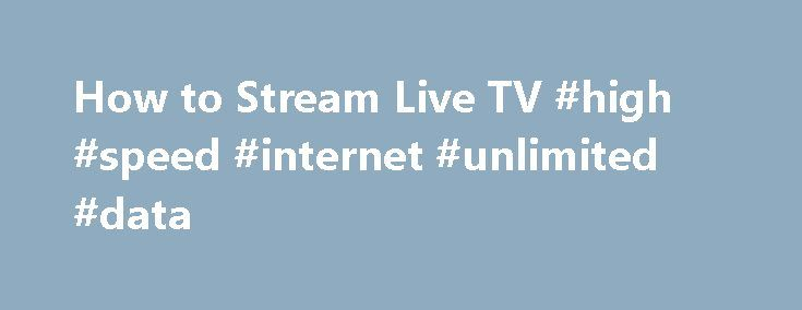 How to Stream Live TV #high #speed #internet #unlimited #data http://internet.remmont.com/how-to-stream-live-tv-high-speed-internet-unlimited-data/  How to Stream Live TV – Can You Really Watch Live TV on the Internet for Free? STREAM LIVE TV SPORTS Missing out on live sports is often a deal breaker for those considering cutting the cord, but that no longer has to be the case. Provided that ESPN is part of your cable package, […]