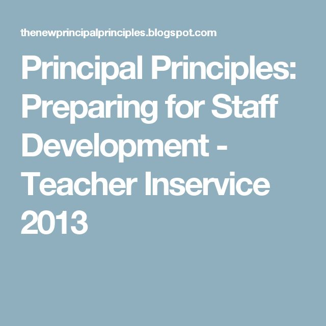 Principal Principles: Preparing for Staff Development - Teacher Inservice 2013                                                                                                                                                                                 More
