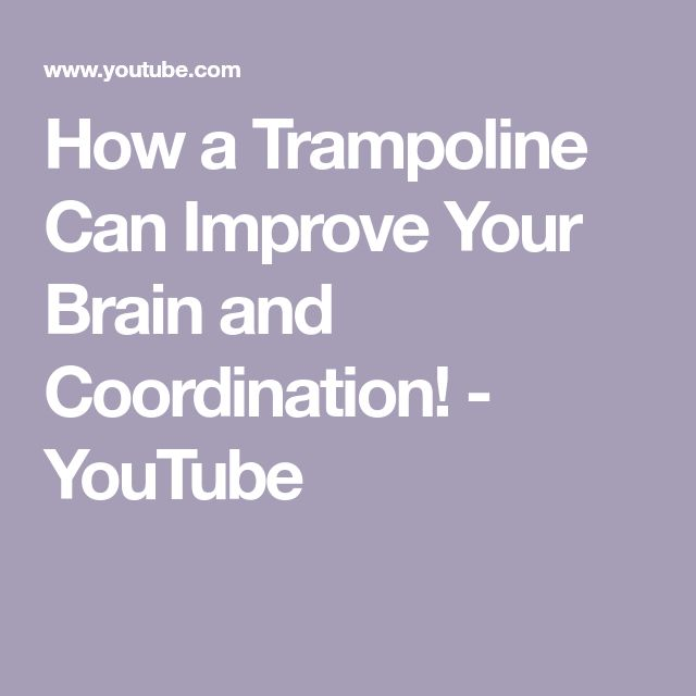 How a Trampoline Can Improve Your Brain and Coordination! – YouTube – Katie Steinlicht
