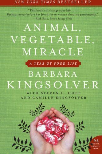 Animal, Vegetable, Miracle: A Year of Food Life - http://goodvibeorganics.com/animal-vegetable-miracle-a-year-of-food-life/