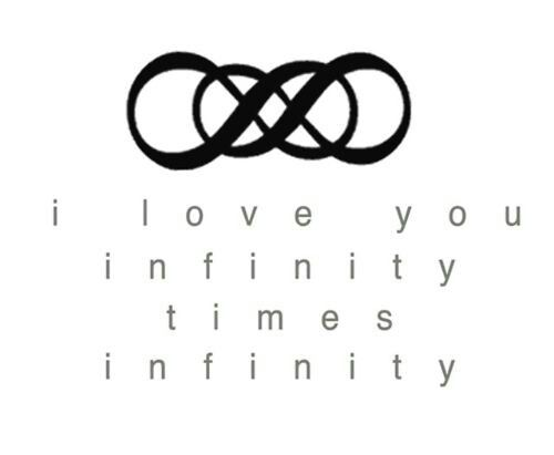 I love you, infinity times infinity.