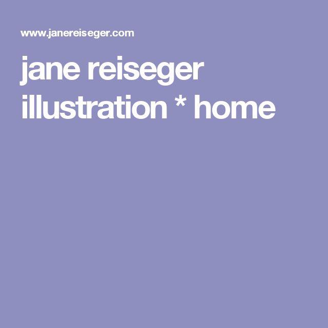 jane reiseger illustration * home