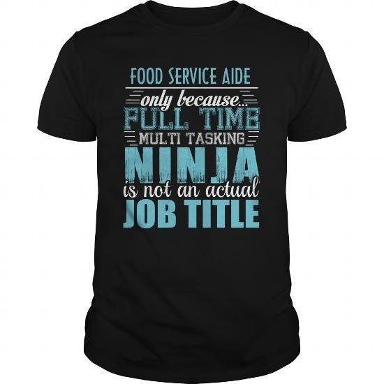FOOD SERVICE AIDE Ninja T-shirt #cropped hoodie #sweater design. SATISFACTION GUARANTEED  => https://www.sunfrog.com/LifeStyle/FOOD-SERVICE-AIDE-Ninja-T-shirt-Black-Guys.html?68278