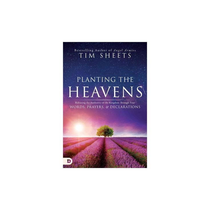 Planting the Heavens : Releasing the Authority of the Kingdom Through Your Words, Prayers, and