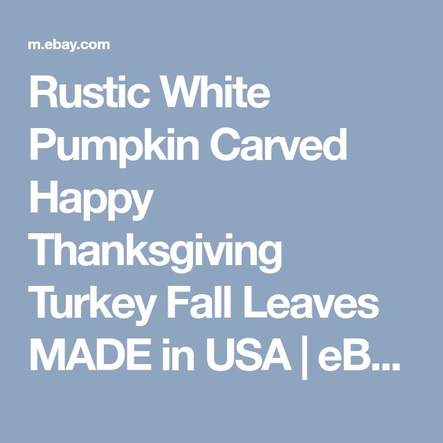 Rustic White Pumpkin Carved Happy Thanksgiving Turkey Fall Leaves MADE In  USA | EBay