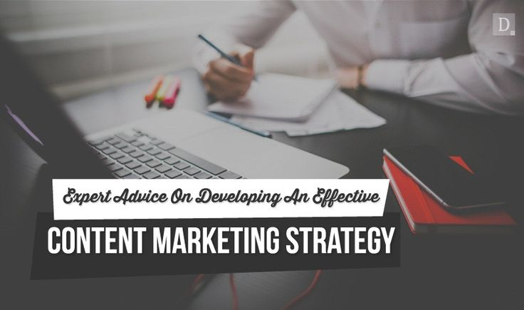Expert Advice On Developing An Effective Content Marketing Strategy