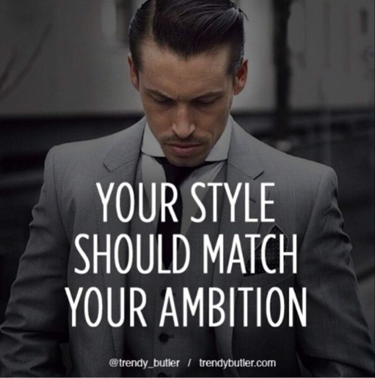 Your style should match your ambition.                                                                                                                                                                                 More