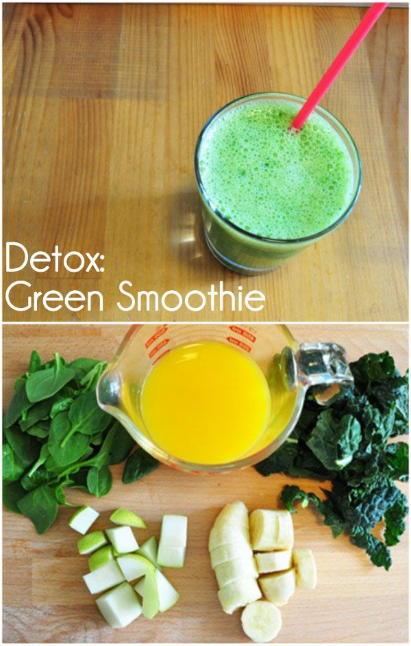 Detox: Green Smoothie — 1 cup baby spinach, 1 cup kale, 1 pear, 1 ½ cup of orange juice, and 1 frozen banana.