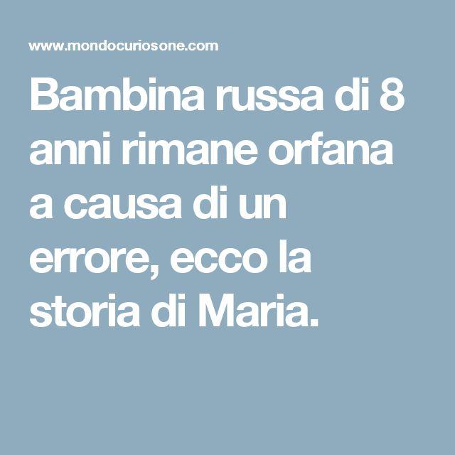 Bambina russa di 8 anni rimane orfana a causa di un errore, ecco la storia di Maria.
