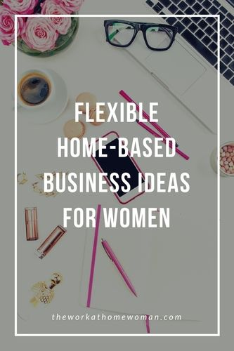 Flexible Home Based Business Ideas For Women