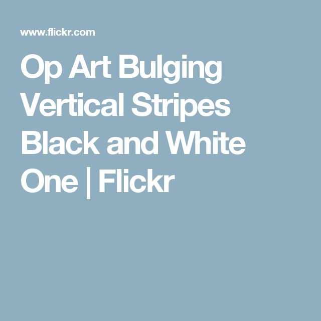 Op Art Bulging Vertical Stripes Black and White One | Flickr